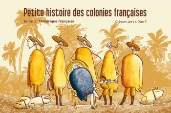 Petite histoire des colonies françaises, tome 1 : l'Amériquefrançaise