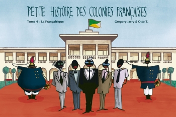 Petite histoire des colonies françaises, tome 4 : laFrançafrique