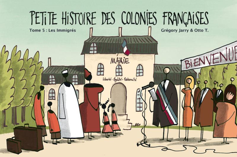 Petite histoire des colonies françaises, tome 5: les immigrés