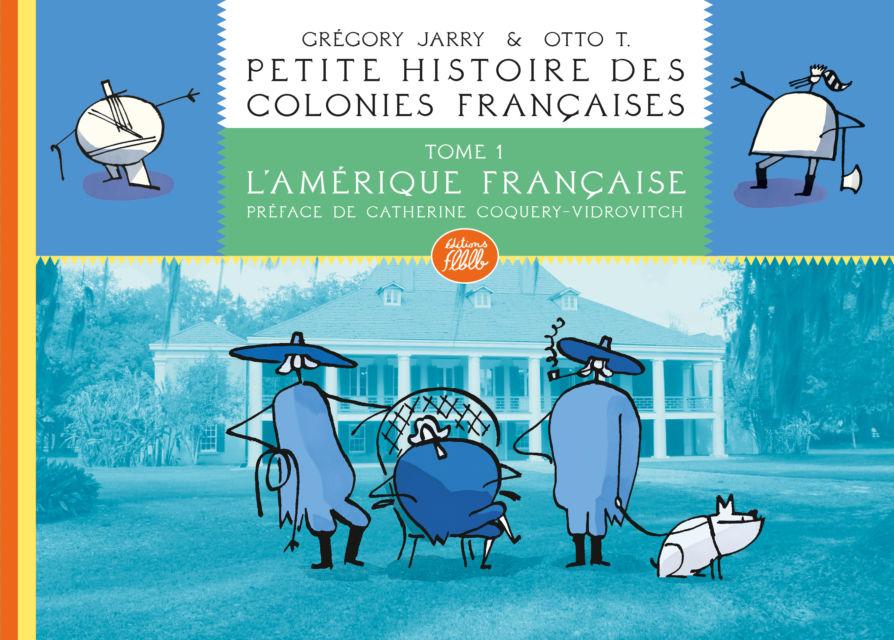 Petite histoire des colonies françaises, tome 1 L'Amérique française (Nouvelle édition cartonnée)