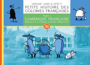 Petite histoire des colonies françaises, t. 1 L'Amérique française, nouvelle édition